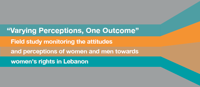 Varying Perceptions, One Outcome: Field Study Monitoring The Attitudes And Perceptions Of Women And Men Towards Women'S Rights In Lebanon