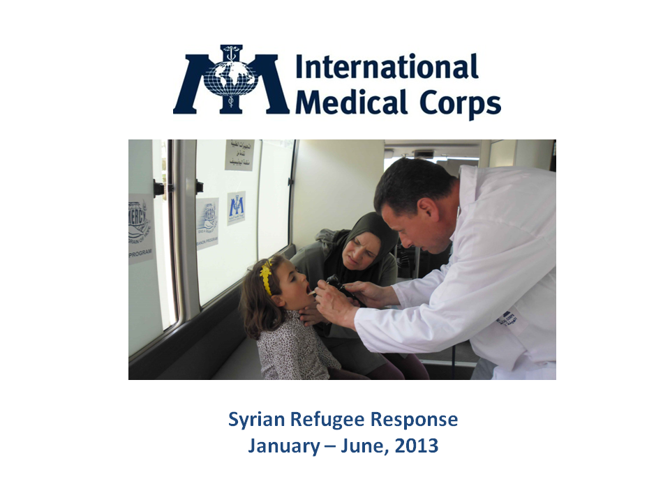 International Medical Corps' Syrian Refugee Response (Jan - June 2013)